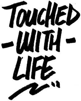 touched with life